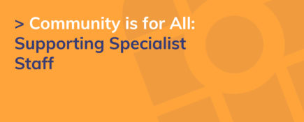 Community is for All: Supporting Specialist Staff