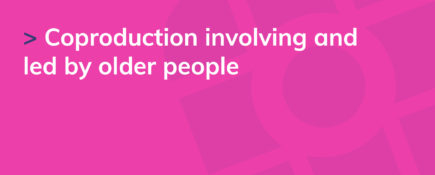 Coproduction involving and led by older people