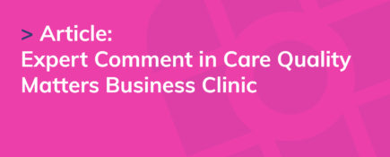 Expert Comment in Care Quality Matters Business Clinic