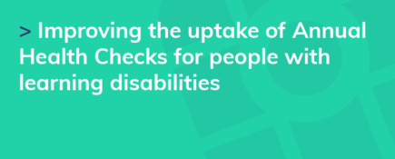 Improving the uptake of Annual Health Checks for people with learning disabilities