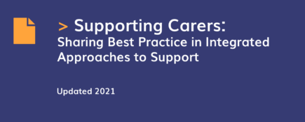 Supporting Carers: Sharing Best Practice in Integrated Approaches to Support