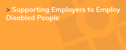 Supporting Employers to Employ Disabled People