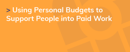 Using Personal Budgets to Support People into Paid Work