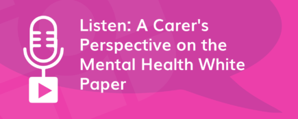 Podcast: A Carer's Perspective on the Mental Health White Paper
