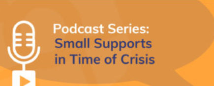 Podcast Series: Small Supports in Time of Crisis