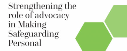 Strengthening the Role of Advocacy in Making Safeguarding Personal